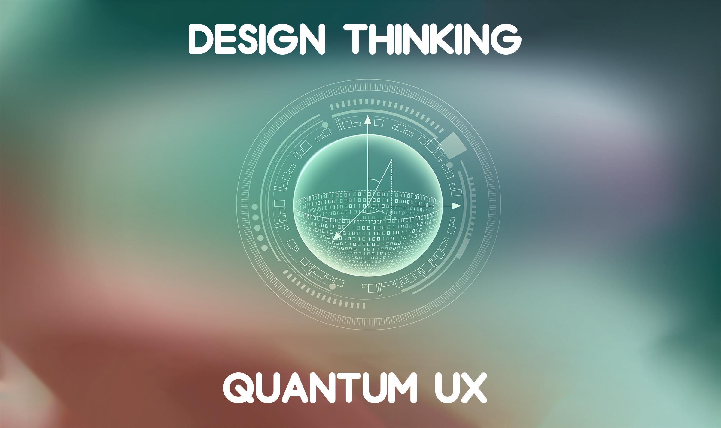 Design Thinking vs Quantum UX Differences
